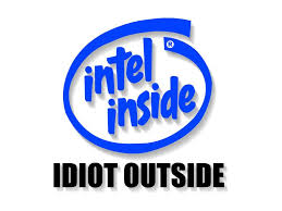 [Pilt: intel-inside-idiot-outside-779163.jpg]